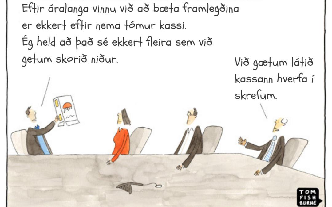 Kostnaðaraðhald getur verið hrikalega dýrt!