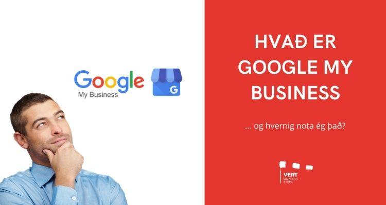 Hvað er Google my business og hvernig nota ég það?