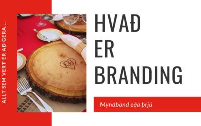Hvað er branding?  Myndband eða þrjú.